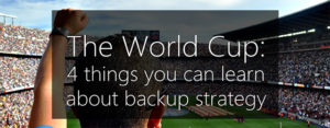 Windows Server Backup - 4 things the world cup can teach you
