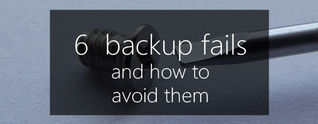 6  backup fails and how to avoid them