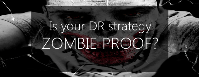 Is your DR strategy zombie proof?